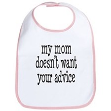 My Mom Doesn't Want Your Advice Bib