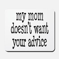 My Mom Doesn't Want Your Advice Mousepad