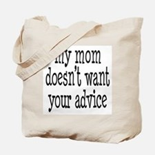 My Mom Doesn't Want Your Advice Tote Bag