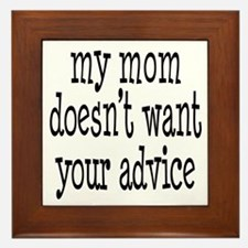 My Mom Doesn't Want Your Advice Framed Tile