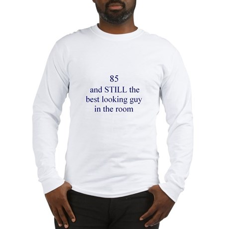 85 still best looking 1 Long Sleeve T-Shirt