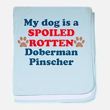 Spoiled Rotten Doberman Pinscher baby blanket