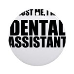 Trust Me, Im A Dental Assistant Ornament (Round)