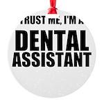 Trust Me, Im A Dental Assistant Ornament