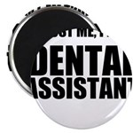 Trust Me, Im A Dental Assistant Magnet