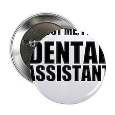 """Trust Me, Im A Dental Assistant 2.25"""" Button"""