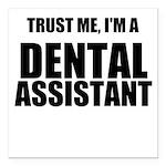 Trust Me, Im A Dental Assistant Square Car Magnet