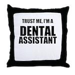 Trust Me, Im A Dental Assistant Throw Pillow