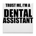 Trust Me, Im A Dental Assistant Tile Coaster