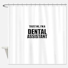 Trust Me, Im A Dental Assistant Shower Curtain