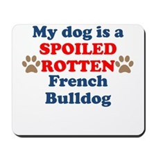 Spoiled Rotten French Bulldog Mousepad