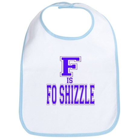 F is Fo Shizzle Bib