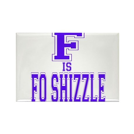 F is Fo Shizzle Rectangle Magnet