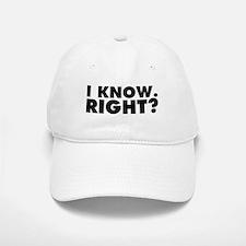 I Know. Right? Baseball Baseball Cap