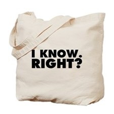 I Know. Right? Tote Bag