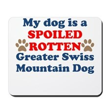 Spoiled Rotten Greater Swiss Mountain Dog Mousepad
