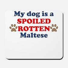 Spoiled Rotten Maltese Mousepad