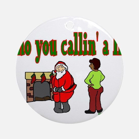 Who callin' a Ho? Ornament (Round)