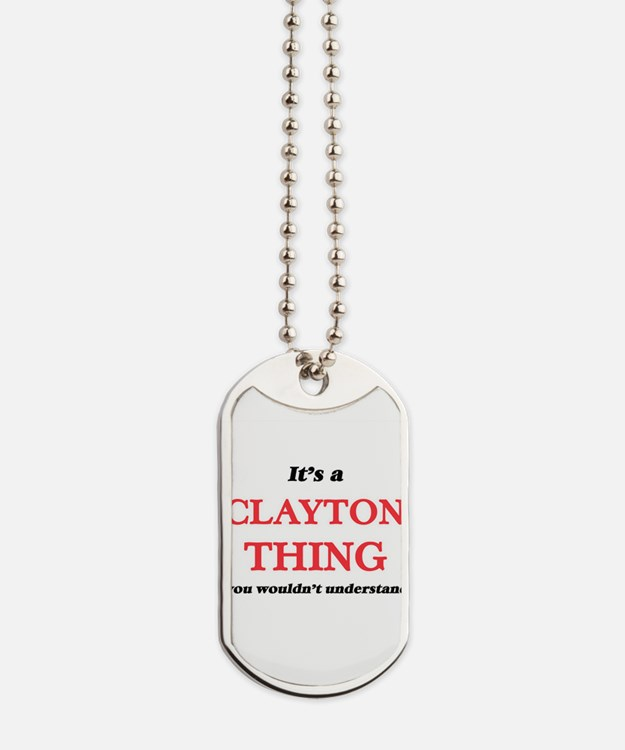 It's a Clayton thing, you wouldn' Dog Tags