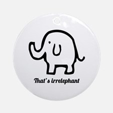 That's Irrelephant Ornament (Round)