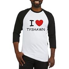 I love Tyshawn Baseball Jersey