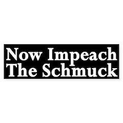 Now Impeach the Schmuck bumper sticker