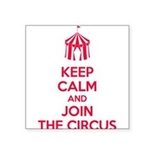 Keep Calm and Join the Circus Sticker