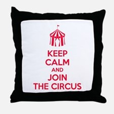 Keep Calm and Join the Circus Throw Pillow