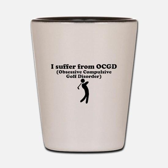 Obsessive Compulsive Golf Disorder Shot Glass