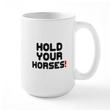 HOLD YOUR HORSES! Mug