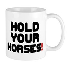 HOLD YOUR HORSES! Small Mug