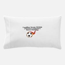 Obsessive Compulsive Soccer Disorder Pillow Case