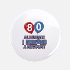 """80 years birthday gifts 3.5"""" Button"""