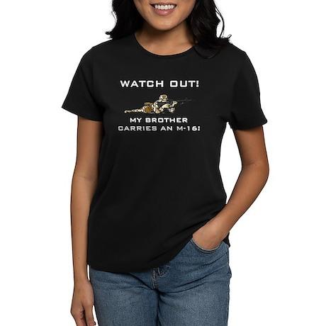 MY BROTHER CARRIES AN M-16 Women's Dark T-Shirt