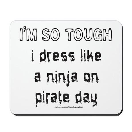 I'M SO TOUGH/NINJA/PIRATE Mousepad