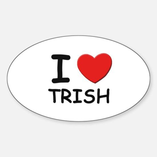 I love Trish Oval Decal