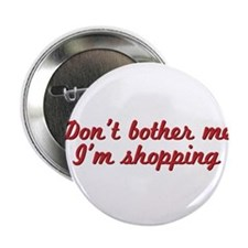 """Don't bother me, I'm shopping 2.25"""" Button"""