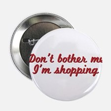 "Don't bother me, I'm shopping 2.25"" Button"