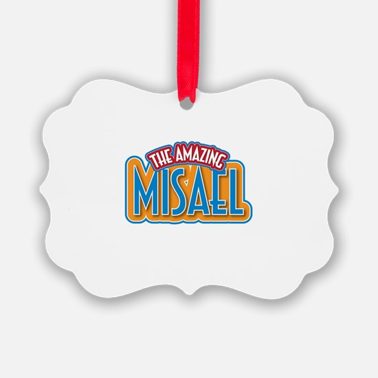 The Amazing Misael Ornament