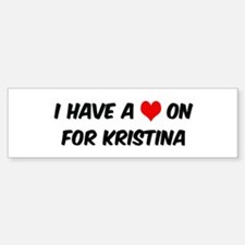 Heart on for Kristina Bumper Bumper Bumper Sticker