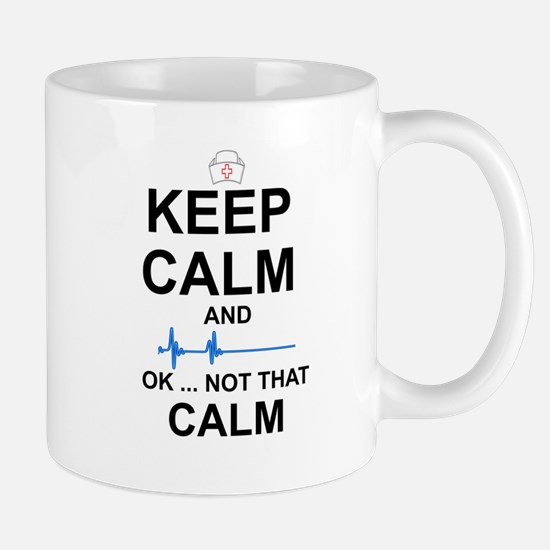 NURSE: KEEP CALM - NOT THAT CALM Mugs