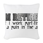 Retired Part Time PITA Woven Throw Pillow