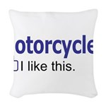 Motorcycles I like this. Woven Throw Pillow