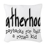 Fatherhood - Paybacks Woven Throw Pillow