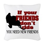 If Your Friends Don't Ride Woven Throw Pillow