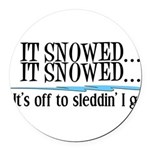 itsnowed.png Round Car Magnet