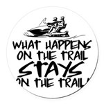 What Happens on the Trail... Round Car Magnet