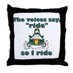 Voices Say Ride Throw Pillow