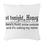 Not tonight, Honey Woven Throw Pillow