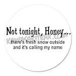 Not tonight, Honey Round Car Magnet